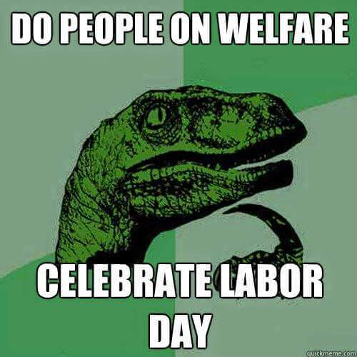 Labor Day Meme By Elmacanite Memedroid