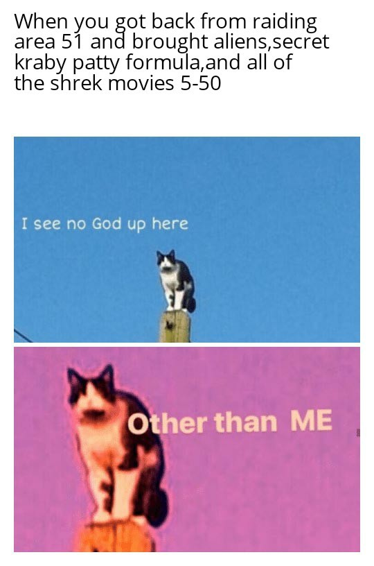 I See No God Up Here Other Than Me Meme By Iranoutofnamed
