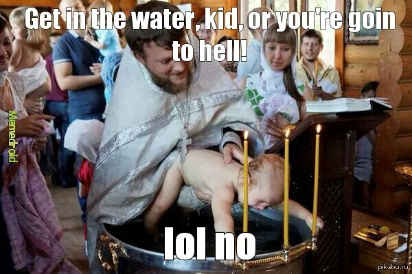 Baptism from Hell.