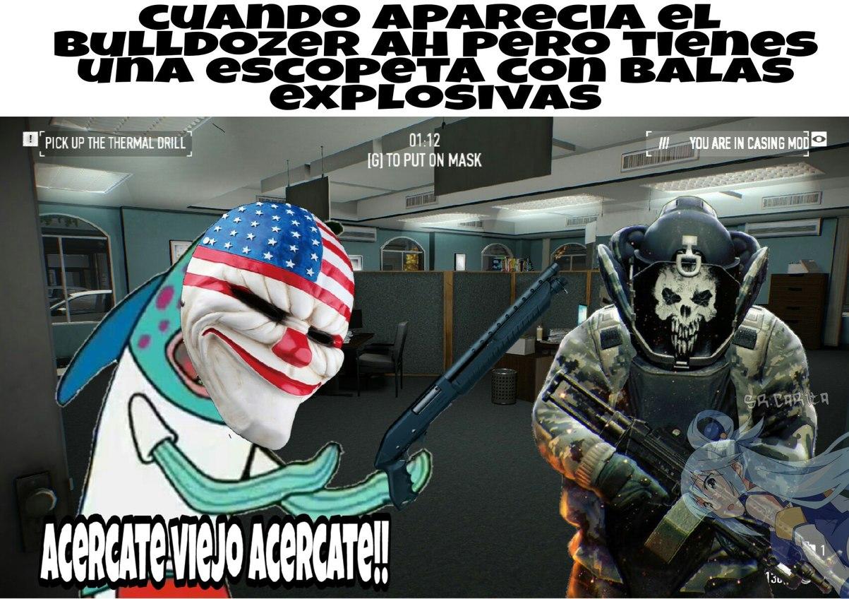 Acercate Viejo Acercate Pd El Payday 2 Tiene Balas Explosivaa Y