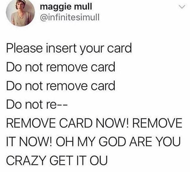 Please Insert Your Card Meme By Taylorp Memedroid