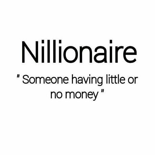 I'm a nillionaire
