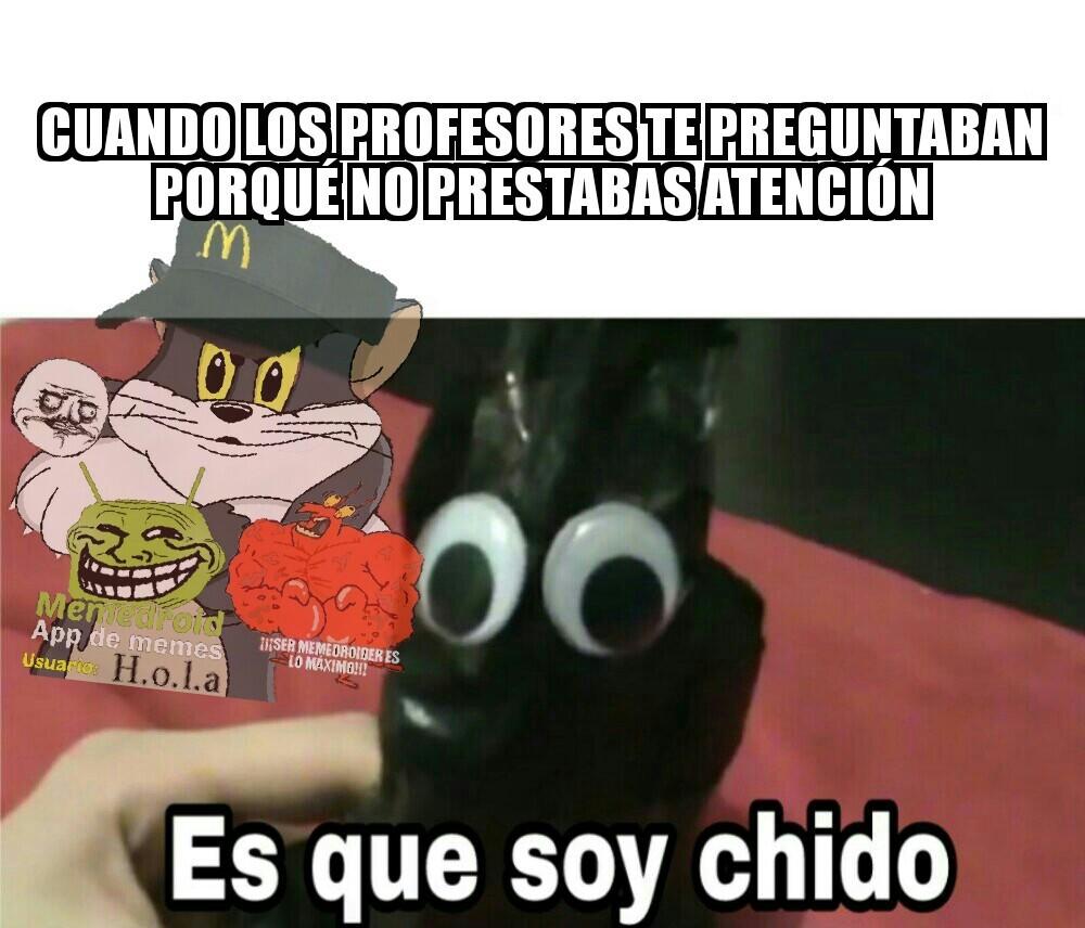 Porque No Prestar Atencion Es Chido Meme By H O L A Memedroid