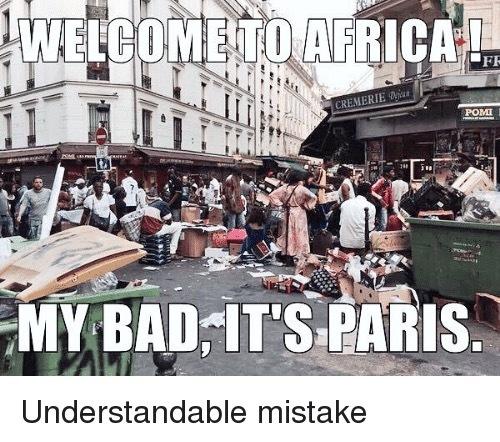 Trad : Bienvenue en Afrique ! Ah mince, c'est Paris.
