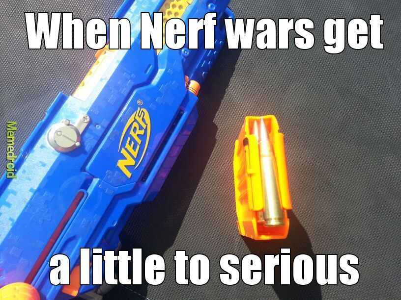 it s nerf or nothing meme by richins6443 memedroid