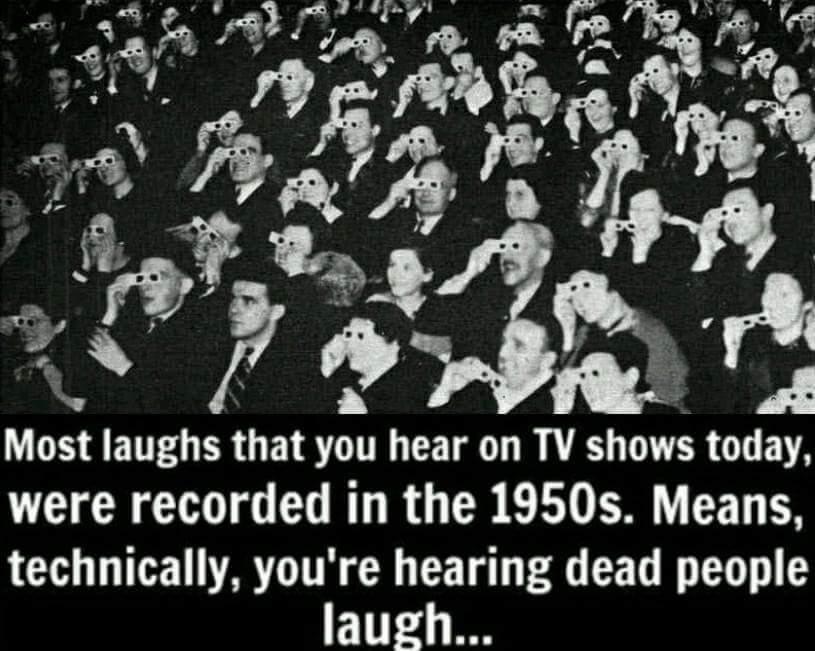 I like hearing dead people laugh - meme