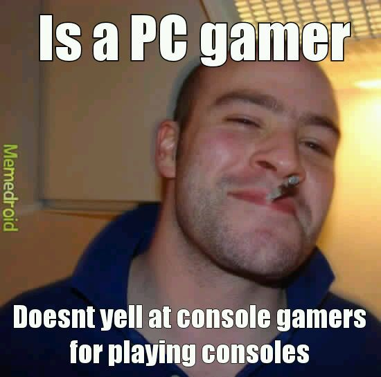Pc gamers do not hate console gamers they hate console gaming because it prevents games from moving forward - meme