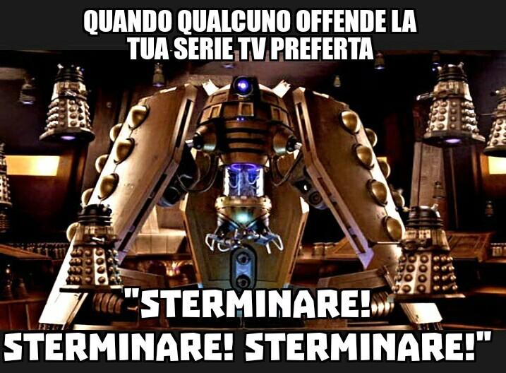 Non apprezzi Doctor Who?............STERMINARE STERMINARE STERMINARE - meme