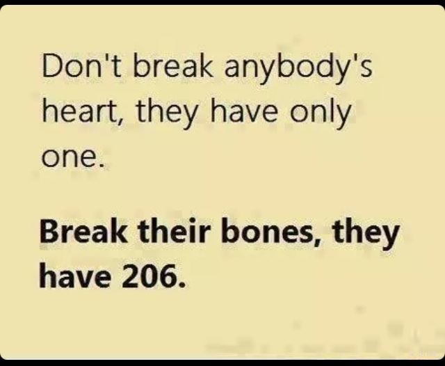 U have 206 bones in your body.....want one more? - meme