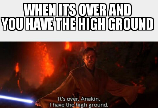 When you have the high ground - meme