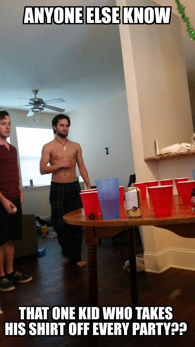 We played beer pong with a round table </3 - meme