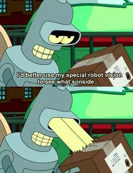 """"""" Je vais utiliser ma vision spéciale de robot pour voir ce qu'il ya à l'intérieur """" - meme"""