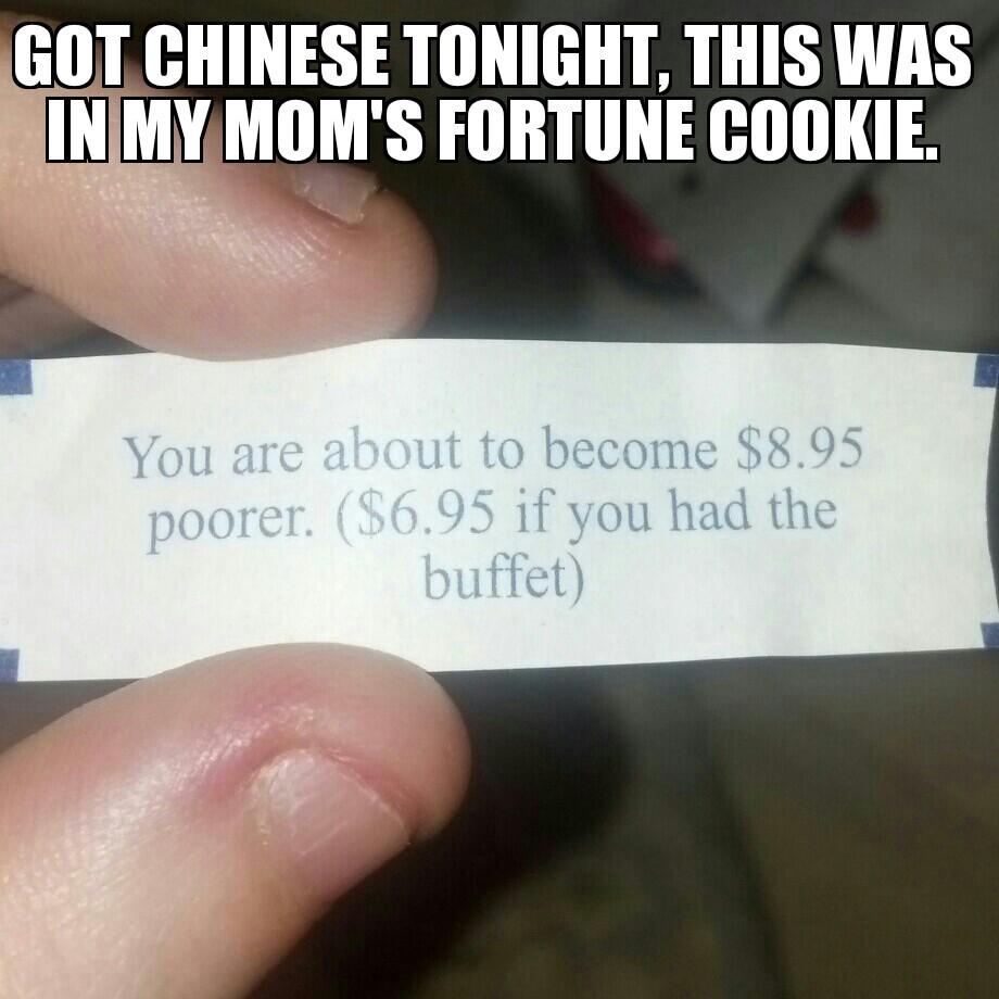 (Original Content) Don't tell me fortune cookies aren't true - meme