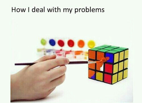 How i deal with my problems - meme
