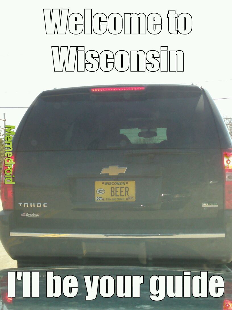 Sums up all of the Wisconsin stereotypes. - meme