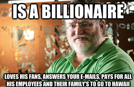 This one reason why i love Gabe Newell - meme