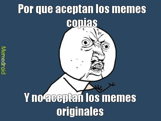 Acepten los originales y no la copia - meme