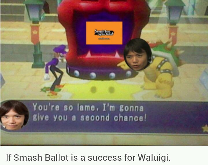 Hell, I voted for waluigi. I'm glad Roy is back, too. He was my best in melee, and I missed him in brawl. - meme