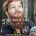 Quand tu dit que ta 13 ans au lieu de 12
