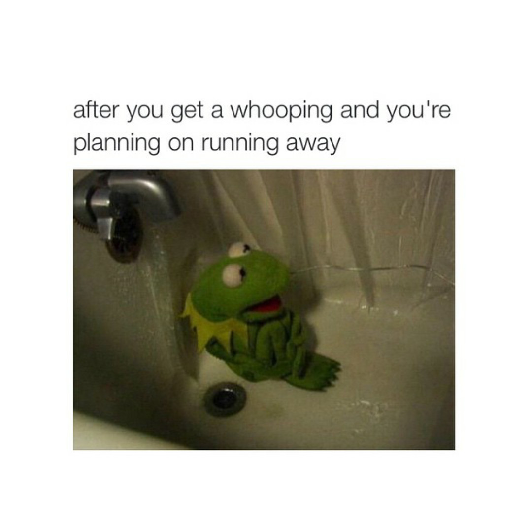 I admit, this was me all growing up lol. And then one time i did run away and it was super fun but i had to go back or else my parents were gonna call the cops. Hilarious - meme
