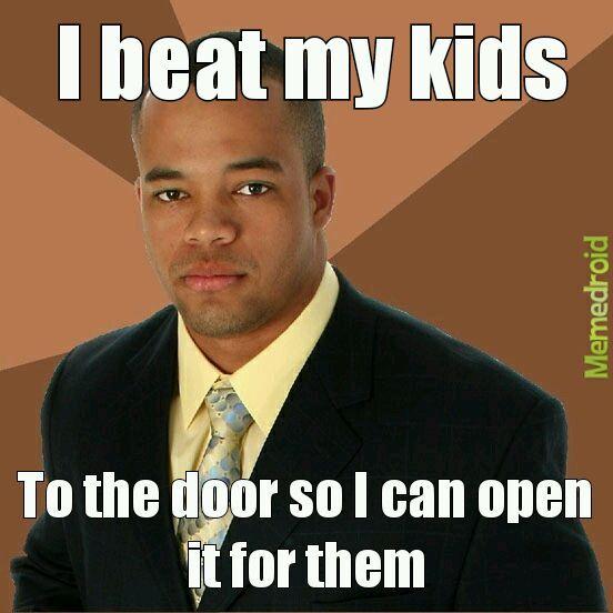 I beat kids for fun - meme