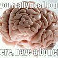 Fuk you Brain!
