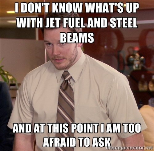 Jet fuel can't melt steel beams... - meme