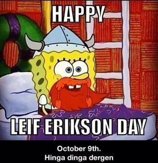 HAPPY LEIF ERIKSON DAY! HINGA DINGA DERGEN! - meme