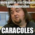 CARACOLES!!! >:v