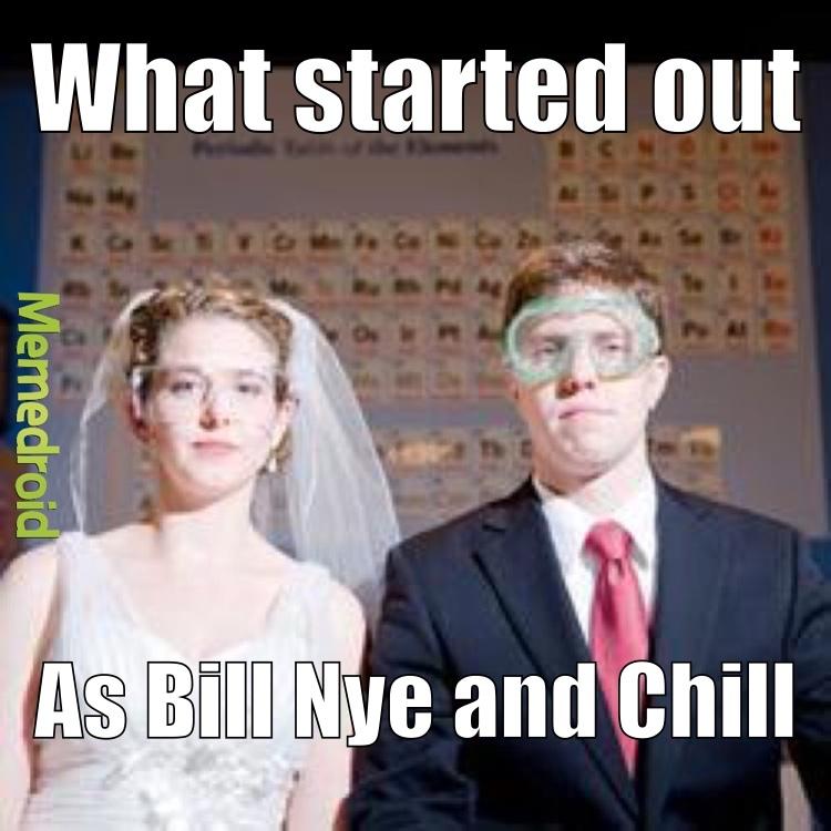 Bill Nye gets you bitches - meme