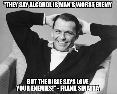 "but the bible says love your enemies!"" - Frank Sinatra - meme"