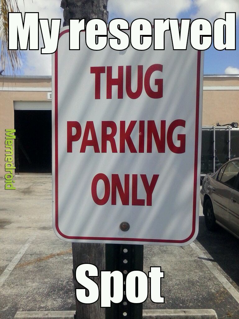My own parking space - meme