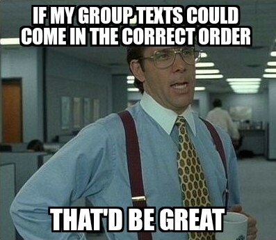 Just another reason why group texting sucks... - meme