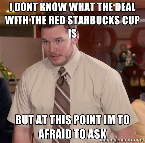Whats up with red cup? - meme
