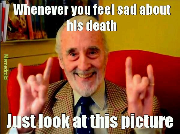 R.I.P. Sir Christopher Lee. We all will miss you dearly - meme