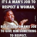 Respect is a 2 way street