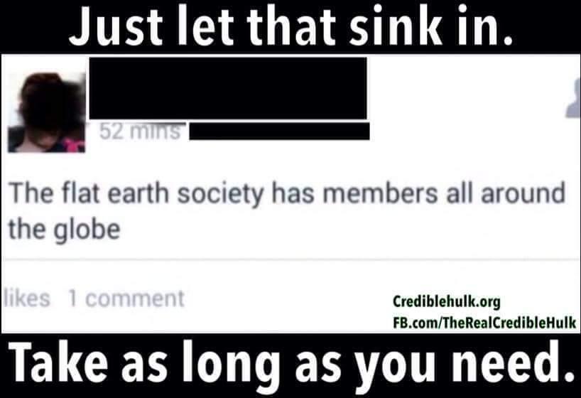 Flat earthers unite! - meme