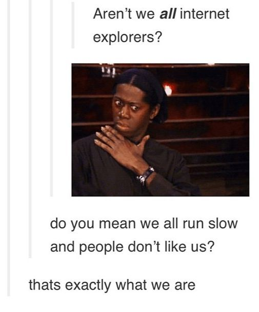 Aren't we all Internet Explorers? - meme