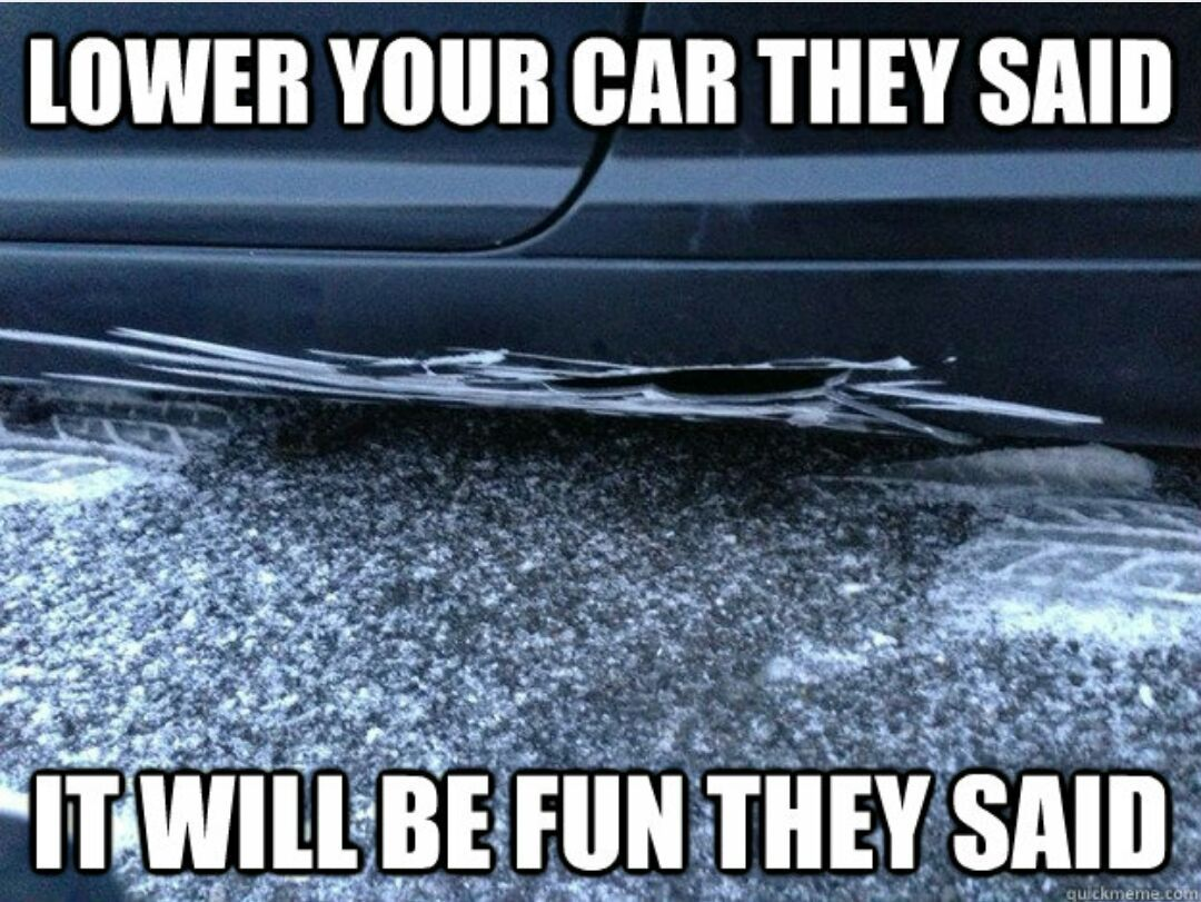 thinking about lowering my car - meme