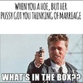 What's in the fucking box?