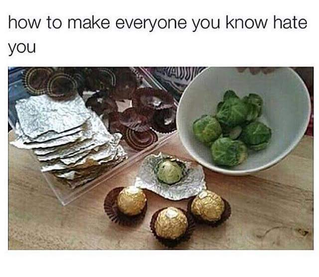 They taste amazing- here take 10 of them - meme