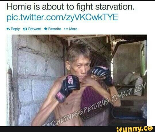 """Homie is about to fight starvation."" - meme"