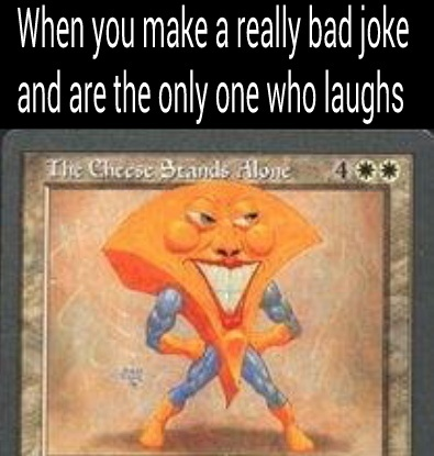 The Cheese stands alone - meme