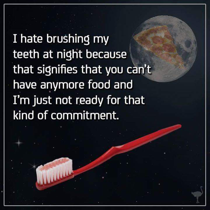 Its an everyday struggle. Brushing or food :/ - meme