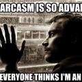 My sarcasm is so advanced