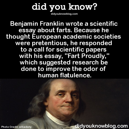 benjamin franklin essay on farting Benjamin franklin is best known to his contributions to the founding of the united states of america and innovations like the bifocals and the franklin stove but few know about the essay benjamin.
