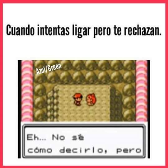 Hasta en pokemon te Friendzonean :'v 《Sigueme y te sigo》 - meme