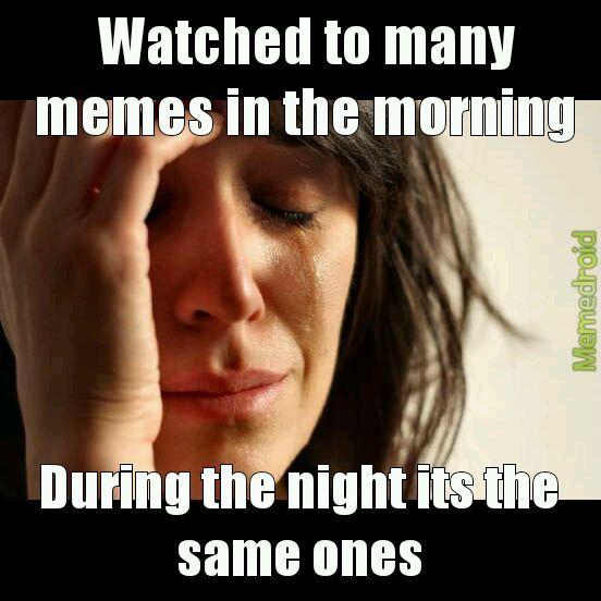 Happens to me everyday *cries* - meme