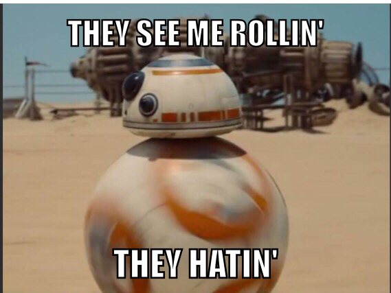 I hear BB-8 is gonna be as cool as R2D2...  We will see. - meme