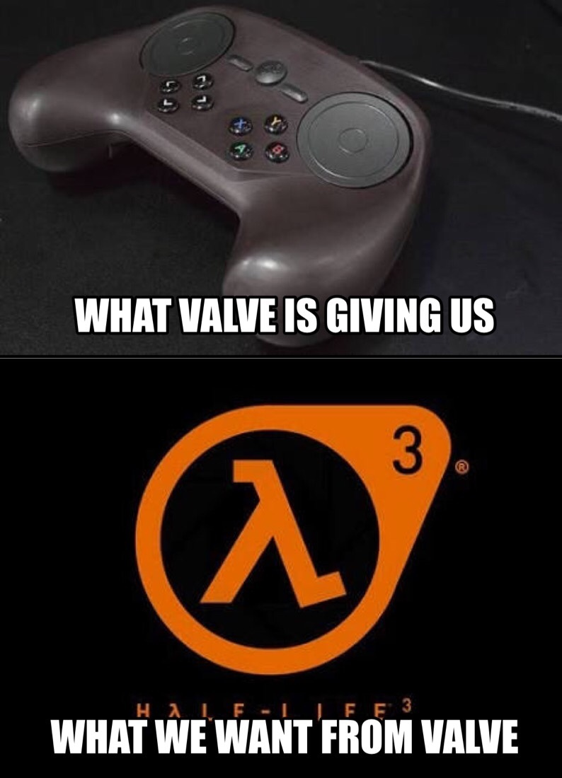 Give the people what they want Valve! - meme